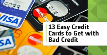 13 Easy Credit Cards To Get With Bad Credit