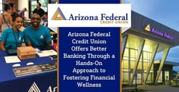 Arizona Federal Credit Union Offers Better Banking Through a Hands-On Approach to Fostering Financial Wellness