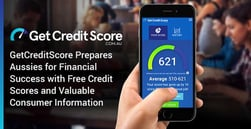 GetCreditScore Prepares Aussies for Financial Success with Free Credit Scores and Valuable Consumer Information