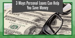 3 Ways Personal Loans Can Help You Save Money