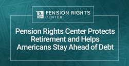 Pension Rights Center Protects Retirement and Helps Americans Stay Ahead of Debt