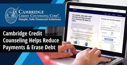 Cambridge Credit Counseling Helps Clients Reduce Credit Card Interest and Payment Amounts to Erase Debt in an Average of Four Years