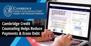Cambridge Credit Counseling Helps Reduce Payments And Erase Debt