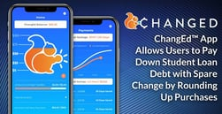 ChangEd™ App Allows Users to Pay Down Student Loan Debt with Spare Change by Rounding Up Purchases
