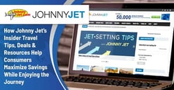 How Johnny Jet's Insider Travel Tips, Deals & Resources Help Consumers Maximize Savings While Enjoying the Journey