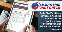 Media Bias/Fact Check Serves as a Watchdog for Consumers in Identifying News Sources that Can Alter Political and Economic Landscapes