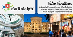 Value Vacations — A Local's Perspective on Why Raleigh, North Carolina, Deserves to Be Your Next Budget-Friendly Destination