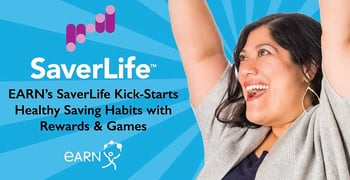 SaverLife, the Latest Program from EARN.org, Helps Users Kick-Start Healthy Saving Habits Through Rewards, Games, and Coaching