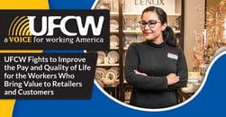 UFCW Fights to Improve the Pay and Quality of Life for the Workers Who Bring Value to Retailers and Customers