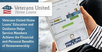 Veterans United Home Loans' Education and Guidance Helps Service Members Achieve the Financial and Personal Benefits of Homeownership