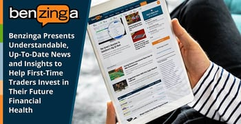 Benzinga Presents Understandable, Up-To-Date News and Insights to Help First-Time Traders Invest in Their Future Financial Health