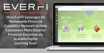 How EverFi Leverages Its Nationwide Financial Capability Network to Help Consumers Make Smarter Financial Decisions via Scalable Digital Learning Tools