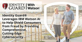 Identity Guard® Leverages IBM Watson AI to Help Shield Consumers from Fraud by Providing Comprehensive, Cutting-Edge Cybersecurity
