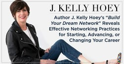 "Author J. Kelly Hoey's ""Build Your Dream Network"" Reveals Effective Networking Practices for Starting, Advancing, or Changing Your Career"