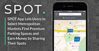 SPOT App Lets Users in Select Metropolitan Markets Find Premium Parking Spaces and Earn Money by Sharing Their Spots