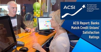 Acsi Shows Banks Matching Credit Unions In Satisfaction