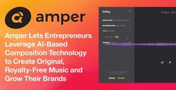 Amper Lets Entrepreneurs Leverage AI-Based Composition Technology to Create Original, Royalty-Free Music and Grow Their Brands