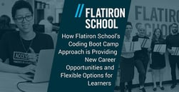 How Flatiron School's Coding Boot Camp Approach is Providing New Career Opportunities and Flexible Options for Learners
