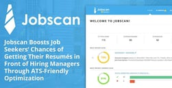 Jobscan Boosts Job Seekers' Chances of Getting Their Resumés in Front of Hiring Managers Through ATS-Friendly Optimization