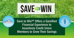 Save to Win™ Offers a Gamified Financial Experience to Incentivize Credit Union Members to Grow Their Savings