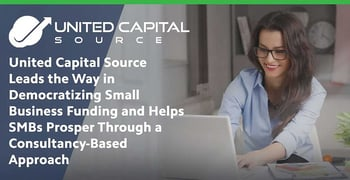 United Capital Source Leads the Way in Democratizing Small Business Funding and Helps SMBs Prosper Through a Consultancy-Based Approach