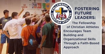 Fostering Future Leaders: The Fellowship of Christian Athletes Encourages Team Building and Organizational Skills Through a Faith-Based Approach