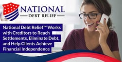 National Debt Relief™ Works with Creditors to Reach Settlements, Eliminate Debt, and Help Clients Achieve Financial Independence