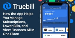 Truebill: How the App Helps You Manage Subscriptions, Lower Bills, and View Finances All in One Place