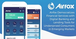Airfox Democratizes Financial Services with Digital Banking and Lending Tools for Underserved Consumers in Emerging Markets