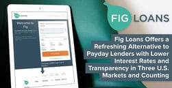 Fig Loans Offers a Refreshing Alternative to Payday Lenders with Lower Interest Rates and Greater Transparency in Three U.S. Markets and Growing