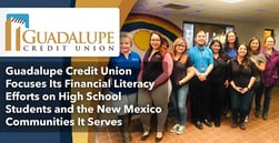 Guadalupe Credit Union Focuses Its Financial Literacy Efforts on High School Students and the New Mexico Communities It Serves