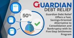 Guardian Debt Relief Offers a Fast, Savings-Oriented Alternative to Consolidation and Bankruptcy with its Five-Step Settlement Program