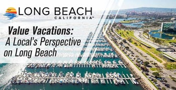 Value Vacations Offers A Locals Perspective On Long Beach