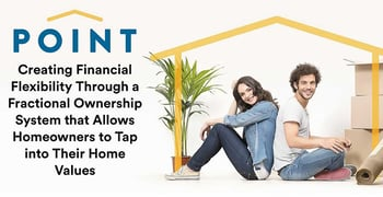 Point: Creating Financial Flexibility Through a Fractional Ownership System that Allows Homeowners to Tap into Their Home Values