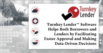 Turnkey Lender™ Software Helps Both Borrowers and Lenders by Facilitating Faster Approval and Making Data-Driven Decisions