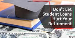 Don't Let Student Loan Debt Hurt Your Retirement