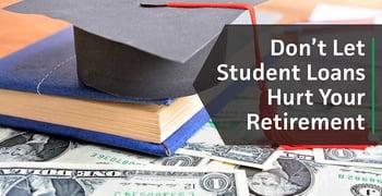 Dont Let Student Loan Debt Hurt Your Retirement