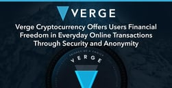 Verge Cryptocurrency Offers Users Financial Freedom in Everyday Online Transactions Through Security and Anonymity