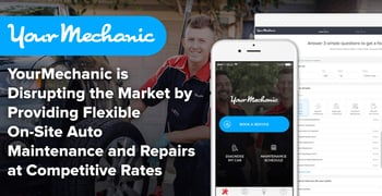YourMechanic is Disrupting the Market by Providing Flexible On-Site Auto Maintenance and Repairs at Competitive Rates