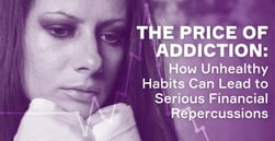 The Price of Addiction: How Unhealthy Habits Can Lead to Serious Financial Repercussions
