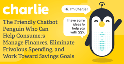 Charlie: The Friendly Chatbot Penguin Who Can Help Consumers Manage Finances, Eliminate Frivolous Spending, and Work Toward Savings Goals