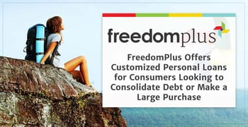 FreedomPlus Offers Customized Personal Loans for Consumers Looking to Consolidate Debt or Make a Large Purchase