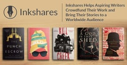 Inkshares Helps Aspiring Writers Crowdfund Their Work and Bring Their Stories to a Worldwide Audience