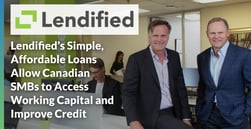 Lendified's Simple, Affordable Loans Allow Canadian SMBs to Access Working Capital and Improve Credit