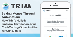 Saving Money Through Automation: How Trim's Holistic Financial Service Uncovers Cost-Cutting Opportunities for Consumers
