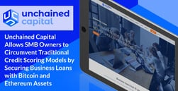 Unchained Capital Allows SMB Owners to Circumvent Traditional Credit Scoring Models by Securing Business Loans with Bitcoin and Ethereum Assets
