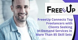 FreeeUp Connects Top Freelancers with Clients Seeking In-Demand Services in More Than 85 Skill Sets