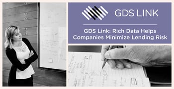 Financial Services Companies Can Leverage Rich Data Sets to Minimize Lending Risk Through GDS Link's Customizable, Scalable Solutions