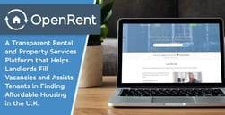 OpenRent: A Transparent Rental and Property Services Platform that Helps Landlords Fill Vacancies and Assists Tenants in Finding Affordable Housing in the U.K.