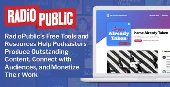 RadioPublic's Free Tools and Resources Help Podcasters Produce Outstanding Content, Connect with Audiences, and Monetize Their Work